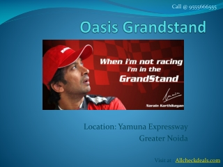 Oasis Grandstand Yamuna Expressway Call @9555666555