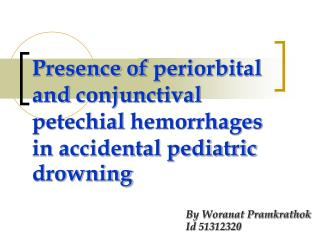 Presence of  periorbital  and  conjunctival petechial  hemorrhages in accidental pediatric drowning