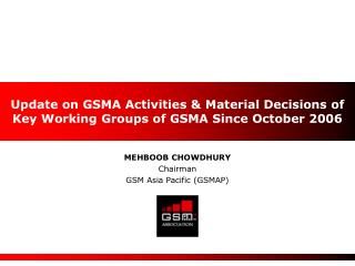 Update on  GSMA Activities & M aterial Decisions of  Key Working Groups of GSMA  Since October 2006