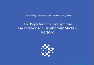 The Norwegian University of Life Sciences (UMB) The Department of International Environment and Development Studies, Nor
