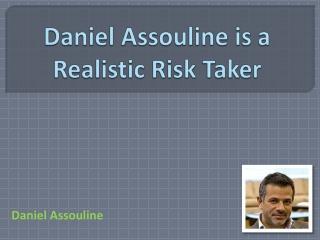 Daniel Assouline is a Realistic Risk Taker