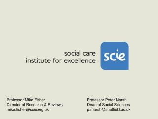 Professor Mike Fisher Director of Research  Reviews  mike.fisherscie.uk