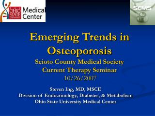 Emerging Trends in Osteoporosis Scioto County Medical Society Current Therapy Seminar 10/26/2007