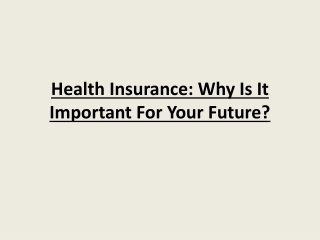Health Insurance: Why Is It Important For Your Future?