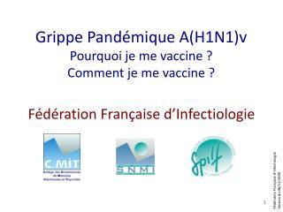 Grippe Pandémique A(H1N1)v Pourquoi je me vaccine ? Comment je me vaccine ?
