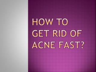 how to get rid of acne fast?