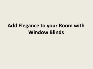 Add elegance to your room with Window blinds