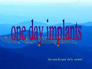 one day implants