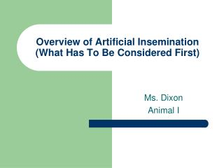 Overview of Artificial Insemination  (What Has To Be Considered First)