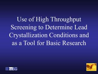 Use of High Throughput Screening to Determine Lead Crystallization Conditions and as a Tool for Basic Research