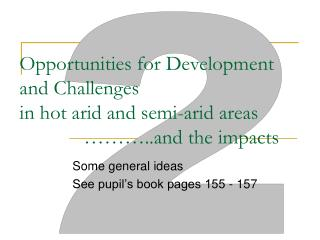 Opportunities for Development and Challenges  in hot arid and semi-arid areas  		………..and the impacts