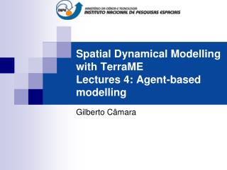 Spatial Dynamical Modelling with TerraME  Lectures 4: Agent-based modelling