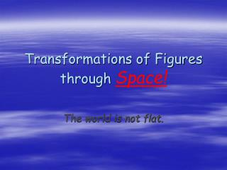 Transformations of Figures through Space