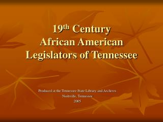 19 th  Century African American Legislators of Tennessee