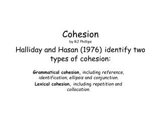 Cohesion by RJ Phillips Halliday and Hasan (1976) identify two types of cohesion: