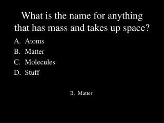 What is the name for anything that has mass and takes up space?