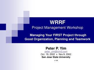 WRRF  Project Management Workshop Managing Your FIRST Project through Good Organization, Planning and Teamwork