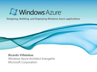 Ricardo Villalobos Windows Azure Architect Evangelist Microsoft Corporation
