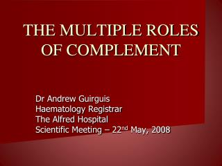 THE MULTIPLE ROLES OF COMPLEMENT