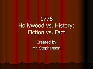 1776 Hollywood vs. History: Fiction vs. Fact
