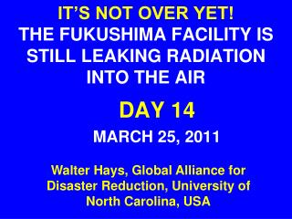 IT'S NOT OVER YET!  THE FUKUSHIMA FACILITY IS STILL LEAKING RADIATION INTO THE AIR