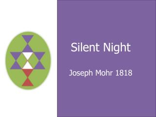 Silent Night Joseph Mohr 1818