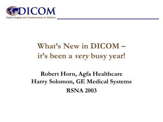 What's New in DICOM – it's been a  very  busy year!