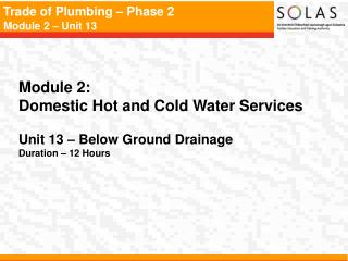 Module 2:   Domestic Hot and Cold Water Services    Unit 13   Below Ground Drainage  Duration   12 Hours