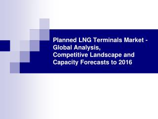 planned lng terminals market