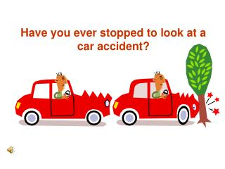 Have you ever stopped to look at a car accident?