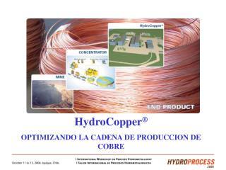 HydroCopper ® OPTIMIZANDO LA CADENA DE PRODUCCION DE COBRE