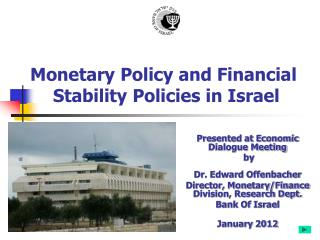 Monetary Policy and Financial  Stability Policies in Israel