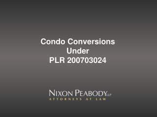 Condo Conversions Under PLR 200703024