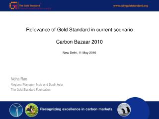 Relevance of Gold Standard in current scenario Carbon Bazaar 2010 New Delhi, 11 May 2010