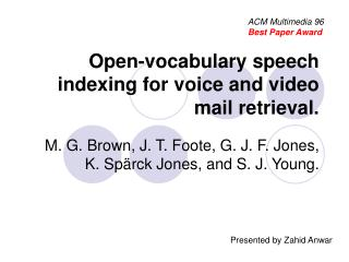 Open-vocabulary speech indexing for voice and video mail retrieval.