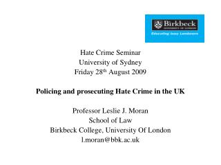 Hate Crime Seminar  University of Sydney Friday 28 th  August 2009 Policing and prosecuting Hate Crime in the UK Profess