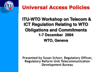 Universal Access Policies   ITU-WTO Workshop on Telecom  ICT Regulation Relating to WTO Obligations and Commitments   1-