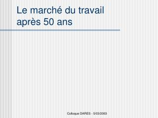 Le march  du travail apr s 50 ans