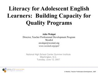 Literacy for Adolescent English Learners:  Building Capacity for Quality Programs   A da Walqui Director, Teacher Profes