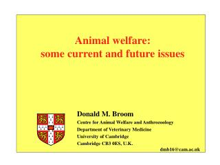 Donald M. Broom Centre for Animal Welfare and Anthrozoology Department of Veterinary Medicine University of Cambridge, U