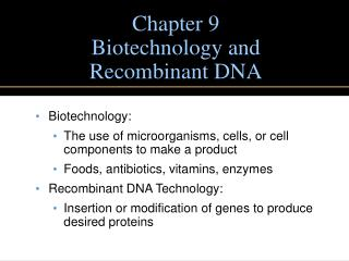 Chapter 9 Biotechnology and  Recombinant DNA