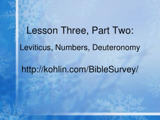 Lesson Three, Part Two: Leviticus, Numbers, Deuteronomy http://kohlin.com/BibleSurvey/