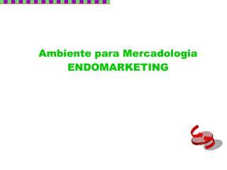 Ambiente para Mercadologia ENDOMARKETING