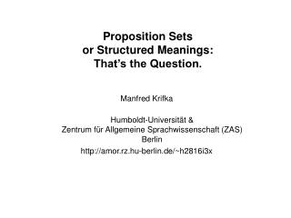 Proposition Sets or Structured Meanings: That s the Question.