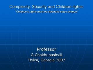"Complexity, Security and Children rights :  "" Children's rights must be defended since embryo """