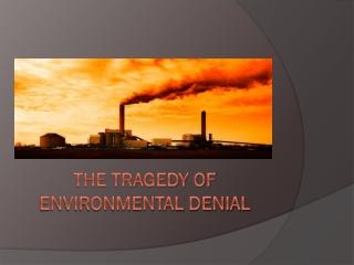 Environment fraud issues the tragedy of environmental denial