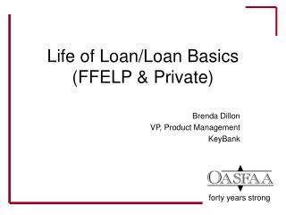 Life of Loan/Loan Basics (FFELP & Private)