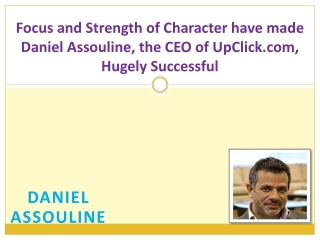 Focus and Strength of Character have made Daniel Assouline, the CEO of UpClick.com, Hugely Successful