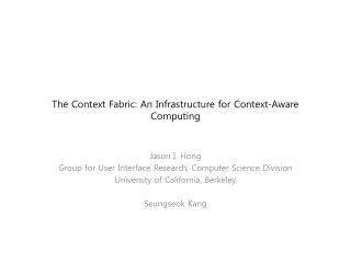 The Context Fabric: An Infrastructure for Context-Aware Computing