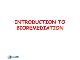 INTRODUCTION TO BIOREMEDIATION